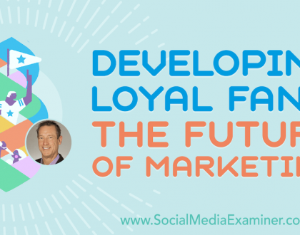 Social Media Marketing - Developing Loyal Fans: The Future of Marketing
