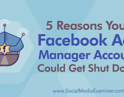 Social Media Marketing - 5 Reasons Your Facebook Ads Manager Account Could Get Shut Down