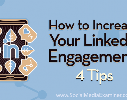 Social Media Marketing - How to Increase Your LinkedIn Engagement: 4 Tips