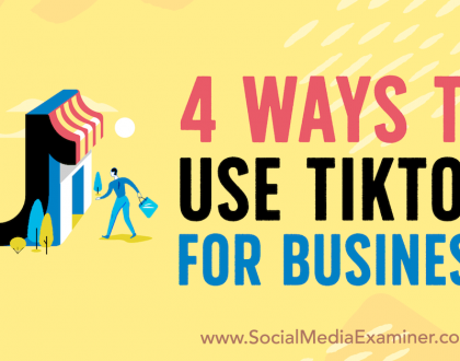 Social Media Marketing - 4 Ways to Use TikTok for Business