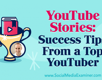 Social Media Marketing - YouTube Stories: Success Tips From a Top YouTuber
