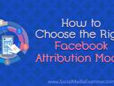 Social Media Marketing - How to Choose the Right Facebook Attribution Model
