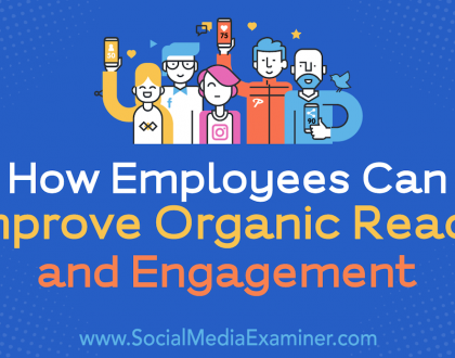 Social Media Marketing - How Employees Can Improve Organic Reach and Engagement