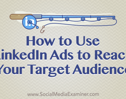 Social Media Marketing - How to Use LinkedIn Ads to Reach Your Target Audience