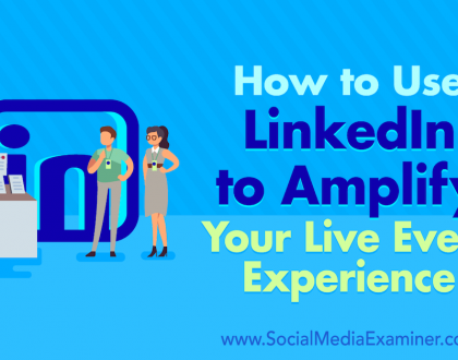 Social Media Marketing - How to Use LinkedIn to Amplify Your Live Event Experience