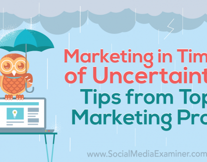 Social Media Marketing - Marketing in Times of Uncertainty: Tips From Top Marketing Pros