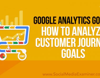Social Media Marketing - Google Analytics Goals: How to Analyze Customer Journey Goals