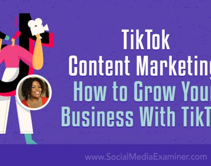 Social Media Marketing - TikTok Content Marketing: How to Grow Your Business With TikTok