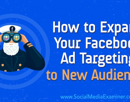 Social Media Marketing - How to Expand Your Facebook Ad Targeting to New Audiences