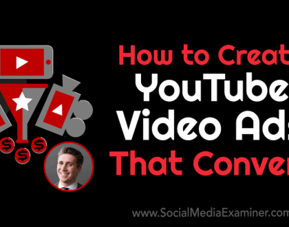 Social Media Marketing - How to Create YouTube Video Ads That Convert