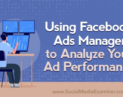 Social Media Marketing - Using Facebook Ads Manager to Analyze Your Ad Performance