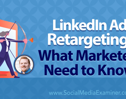 Social Media Marketing - LinkedIn Ad Retargeting: What Marketers Need to Know