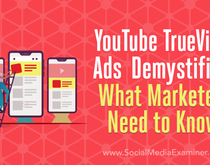 Social Media Marketing - YouTube TrueView Ads Demystified: What Marketers Need to Know
