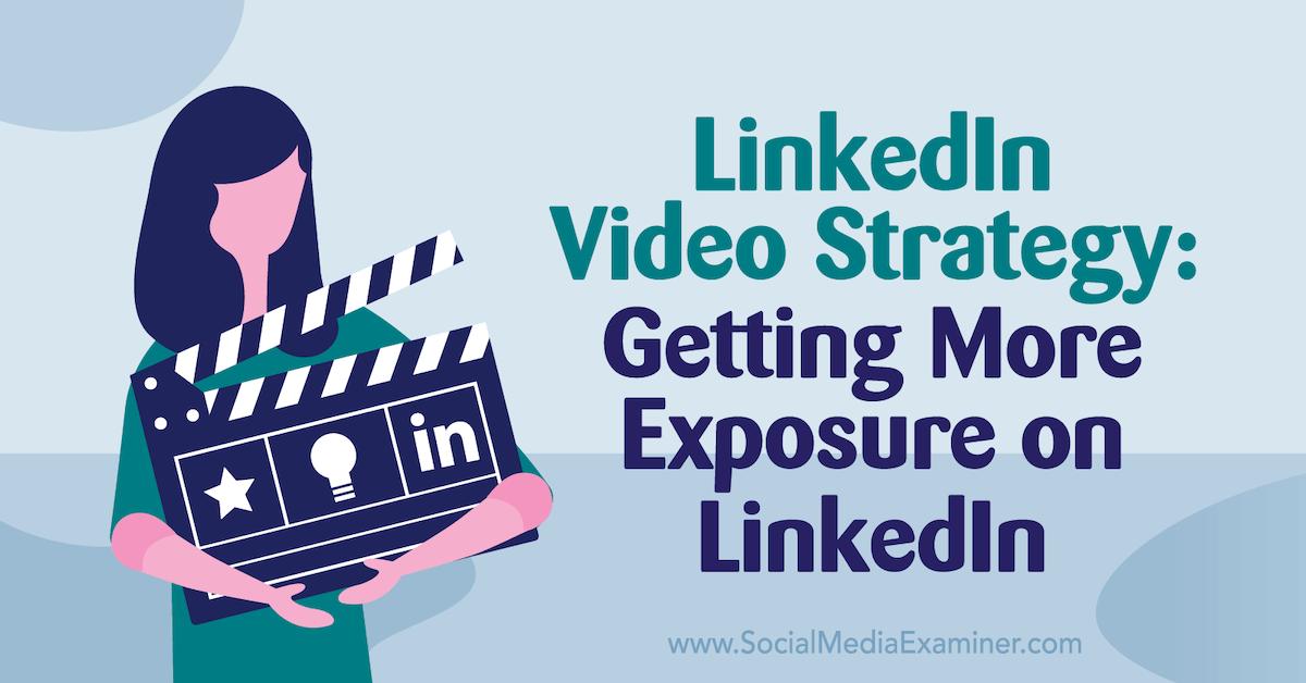 Social Media Marketing - LinkedIn Video Strategy: Getting More Exposure on LinkedIn